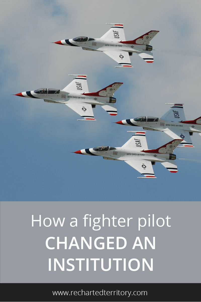 How a fighter pilot changed an institution