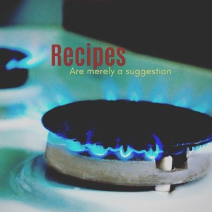 Recipes are Merely a Suggestion