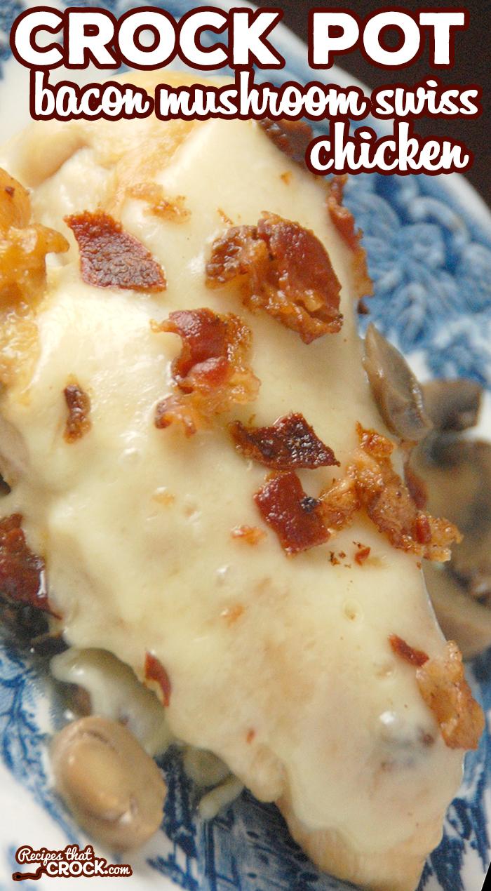 Crock Pot Bacon Mushroom Swiss Chicken Recipes That Crock