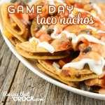 Crock Pot Game Day Taco Nachos