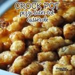 Crock Pot Pizza Tater Tot Casserole