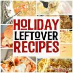 Holiday Leftover Recipes