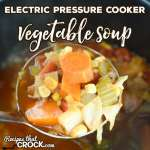 Electric Pressure Cooker Vegetable Soup (Easy Instant Pot Recipe)