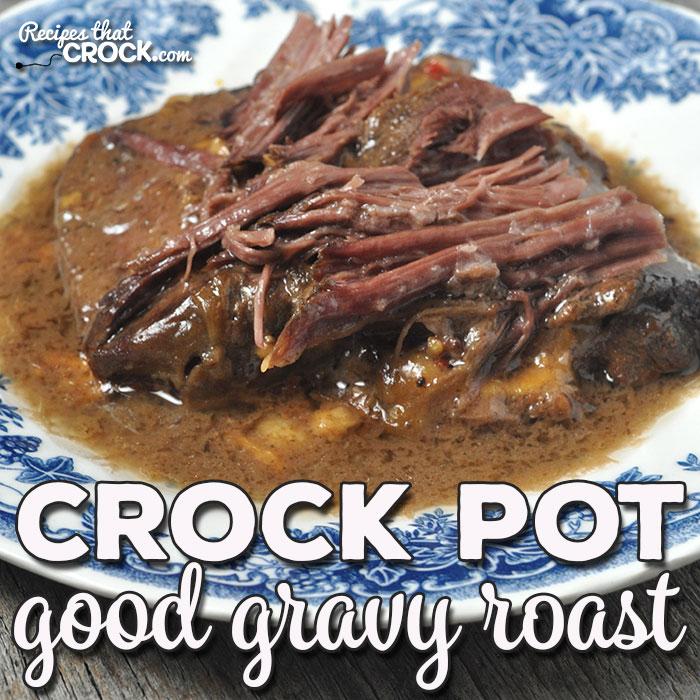Crock Pot Good Gravy Roast Recipes That Crock