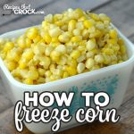 Have you ever wondered How to Freeze Corn? This simple recipe is a tried and true recipe to freeze up some fresh corn to enjoy all year long!