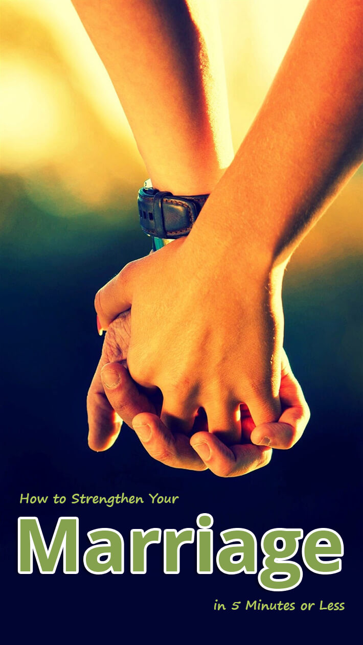 How to Strengthen Your Marriage in 5 Minutes or Less