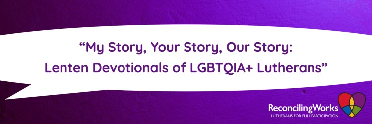 """""""My Story, Your Story, Our Story: Lenten Devotionals of LGBTQIA+ Lutherans"""" (Reed Fowler)"""