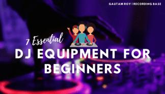 essential DJ Equipment For Beginners