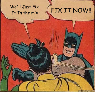 Stop Leaving Stuff For The Mixing Phase - Recording Revolution
