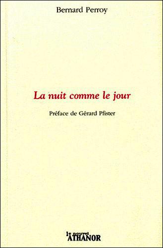 """Bernard Perroy, """"La nuit comme le jour"""", préfacé par Gérard Pfister, Le Nouvel Athanor, 2012, 80 pages, 15 euros"""