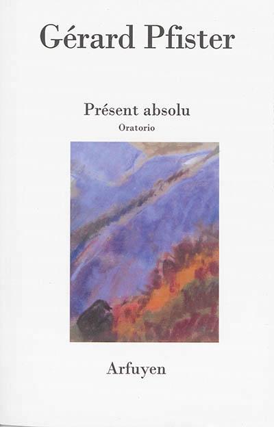 Gérard Pfister, Présent absolu, Arfuyen, 188 pages, 14 euros