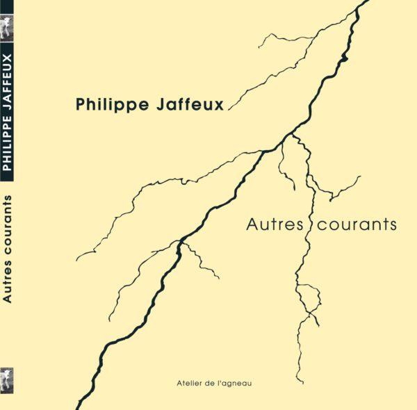 Autres courants Philippe Jaffeux Editions Atelier de l'agneau, 16 euros