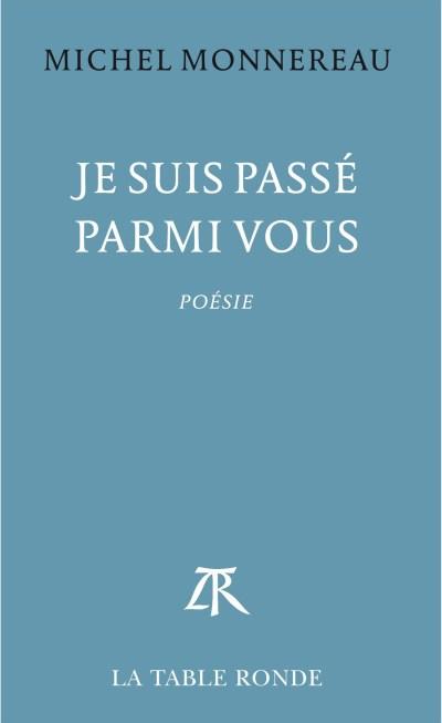 Michel Monnereau, Je suis passé parmi vous La Table Ronde, 14 euros