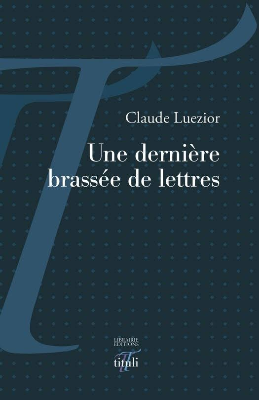 Claude Luezior, Une Dernière brassée de lettres, Éditions tituli, Paris