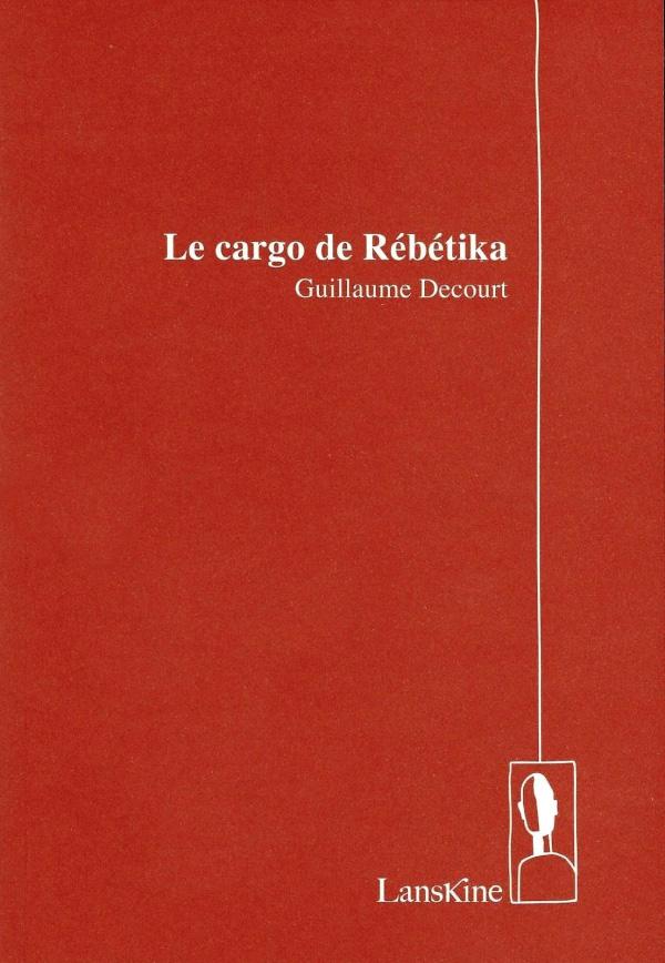 Guillaume Decourt, Le Cargo de Rébétika, Editions LansKine, Paris, 2017.