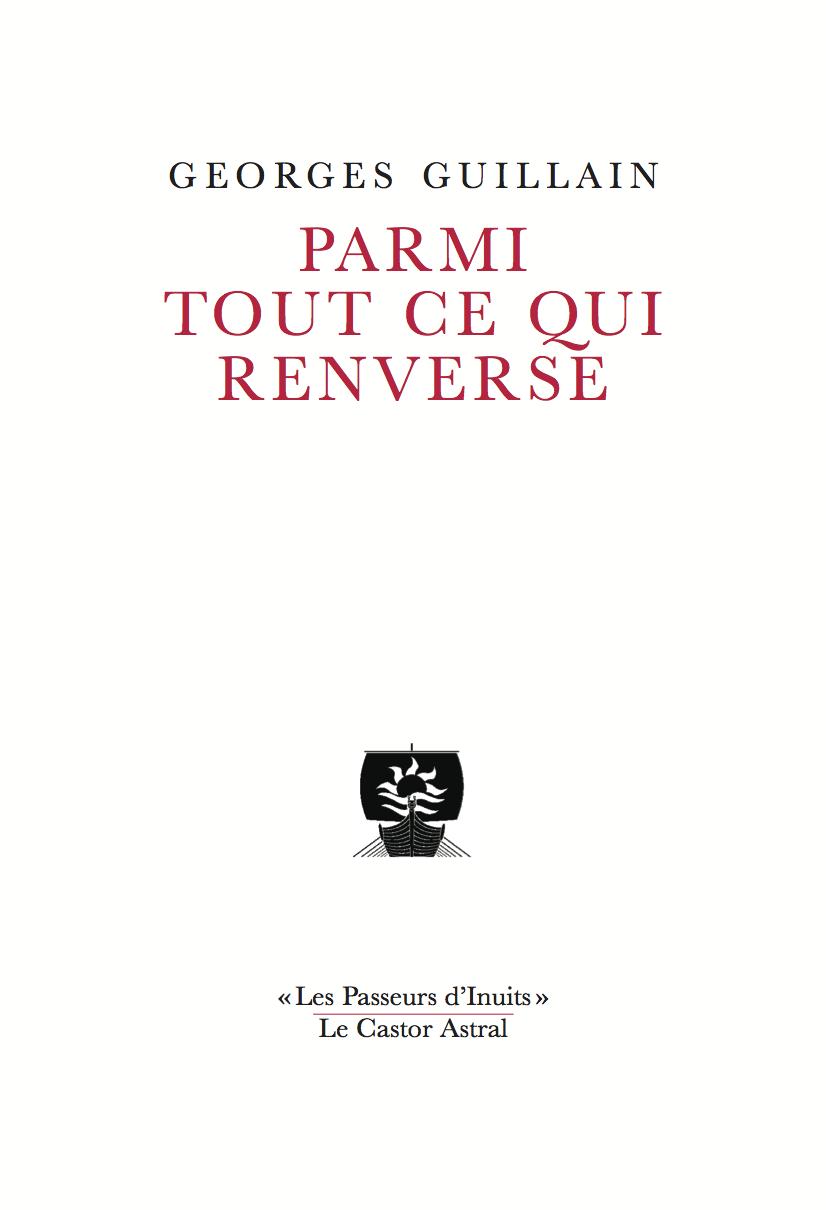"""Georges GUILLAIN, Parmi tout ce qui renverse, Les Castor Astral - """"Les Passeurs d'Inuits"""", 2017, 128p., 12€ ;"""