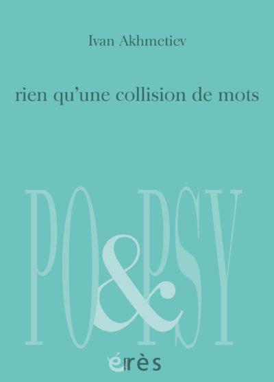 Ivan Akhmetiev, rien qu'une collision de mots, Editions Erès, Collection Po&Psy