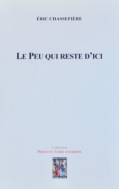 Éric Chassefière, Le peu qui reste d'ici, Éditions Rafaël de Surtis, collection Pour une Terre Interdite, 96 pages, 15 euros.