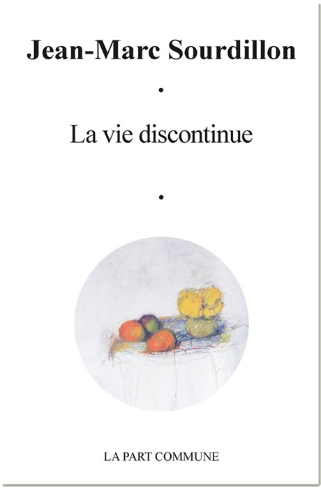 La vie discontinue, Jean-Marc Sourdillon, La Part Commune, 154 pages, 16 euros.