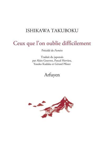 Ceux que l'on oublie difficilement, Takuboku Ishikawa, Edition Arfuyen