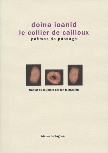 Doina Ioanid, Le collier de cailloux, poèmes de passage, traduit du roumain par Jan h. Mysjkin, Ed. Atelier de l'agneau,17€
