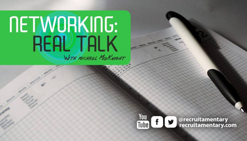 """Recruitamentary: Post: """"Networking: Real Talk"""" With Michael MidKnight"""