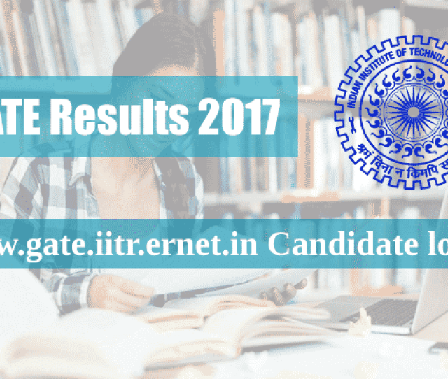 Gate 2018 Result Gate Result Login For Cs Ec Ce Ee All Branches