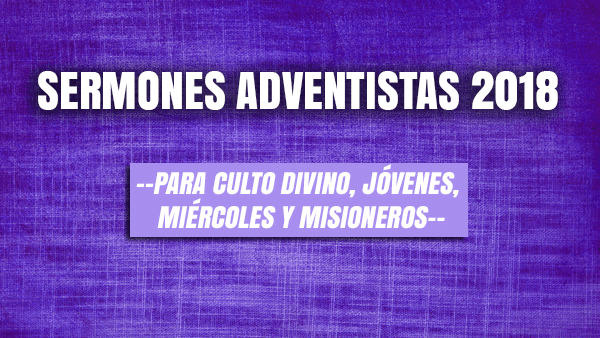 → Sermones Adventistas 2019 (para Culto divino, Jóvenes, Miércoles