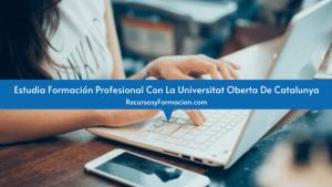 Estudia Formación Profesional Con La Universitat Oberta De Catalunya