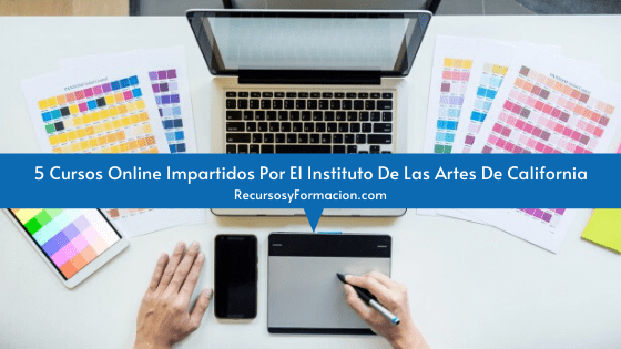 5 Cursos Online Impartidos Por El Instituto De Las Artes De California