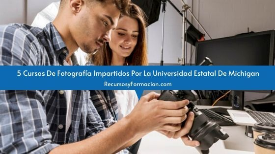 5 Cursos De Fotografía Impartidos Por La Universidad Estatal De Michigan