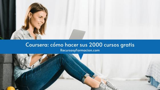 Coursera: cómo hacer sus 2000 cursos gratis