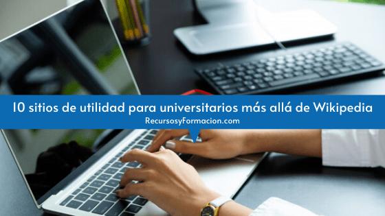 10 sitios de utilidad para universitarios más allá de Wikipedia