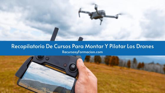 Recopilatorio De Cursos Para Montar Y Pilotar Los Drones