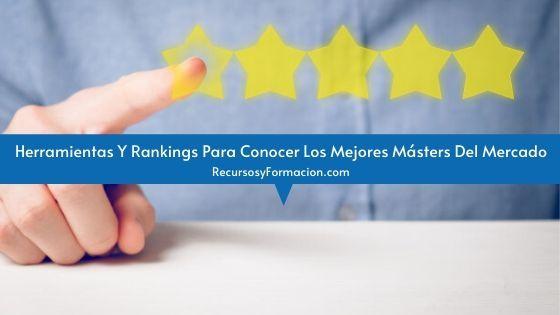 Herramientas Y Rankings Para Conocer Los Mejores Másters Del Mercado
