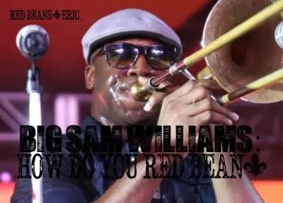How Do You Red Bean, Big Sam Williams?