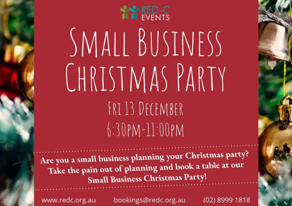 Small Business Christmas party Are you a small business planning your Christmas Party? Take the pain out of the planning and book a table at our Small Biz Christmas Party! bookings@redc.org.au