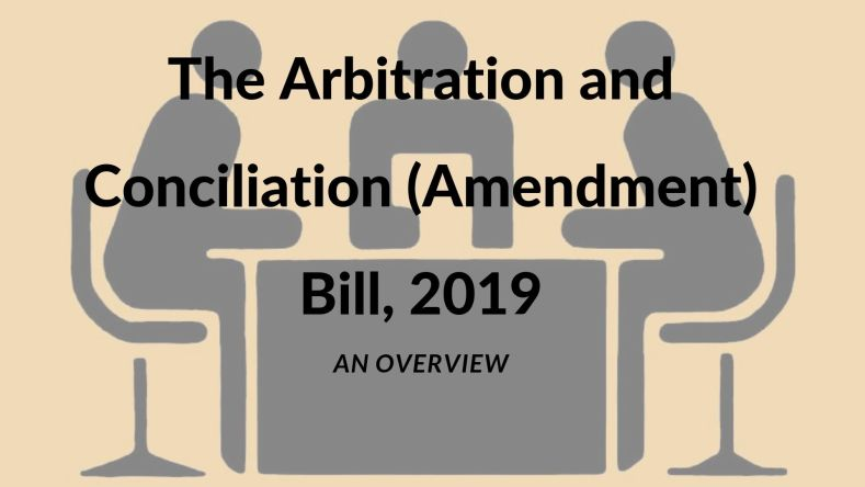 The Arbitration and Conciliation (Amendment) Bill, 2019 – An Overview