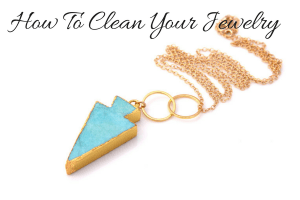 how to clean your jewelry - tips for keeping your jewelry looking like new