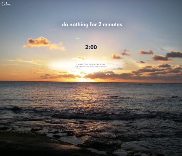 Do Nothing For 2 Minutes – take a few minutes to clear your mind