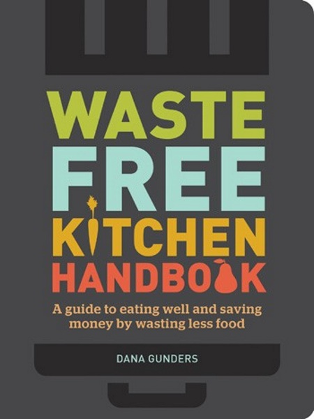 Waste Free Kitchen Handbook – get more out of your food, less for the bin