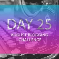 Day 25 August Blogging Challenge
