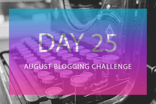 Day 25 Blogging Challenge