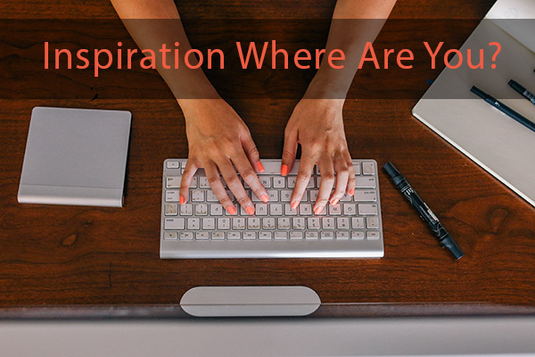 Inspiration Where Are You?