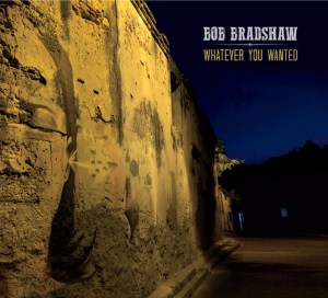 Bob-Bradshaw-Whatever-You-Wanted-cover-300dpi