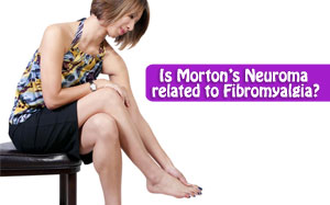Is Morton's Neuroma related to Fibromyalgia?