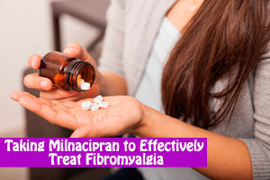 Taking Milnacipran to Effectively Treat Fibromyalgia