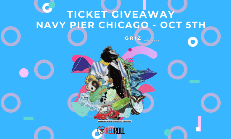 Ticket Giveaway - GRiZ Navy Pier Chicago, October 5th 2019. By Red Roll