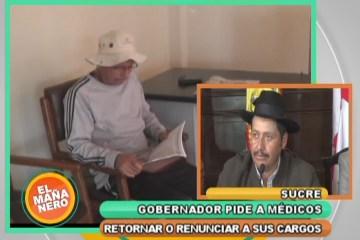 GOBERNADOR DE CHUQUISACA PIDE A LOS MÉDICOS RETORNAR O RENUNCIAR A SUS CARGOS