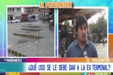 EL PREGUNTÓN: EX TERMINAL DE BUSES DE TARIJA